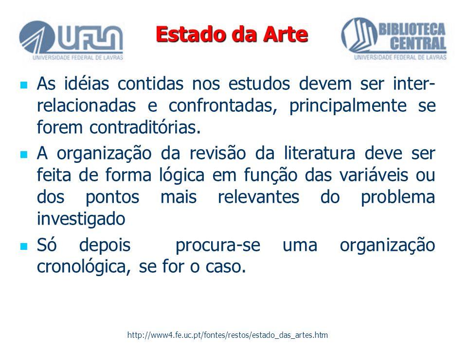 Estado da Arte As idéias contidas nos estudos devem ser inter- relacionadas e confrontadas, principalmente se forem contraditórias. A organização da r