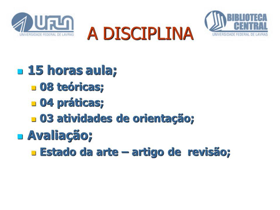 A DISCIPLINA 15 horas aula; 15 horas aula; 08 teóricas; 08 teóricas; 04 práticas; 04 práticas; 03 atividades de orientação; 03 atividades de orientaçã