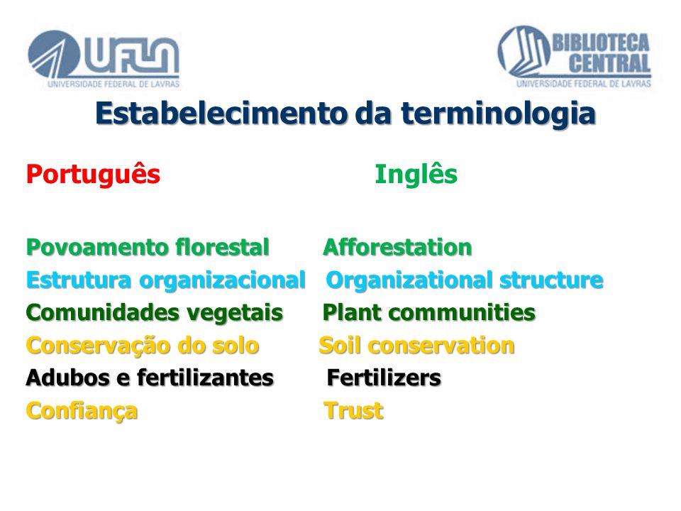 Estabelecimento da terminologia Português Inglês Povoamento florestal Afforestation Estrutura organizacional Organizational structure Comunidades vege