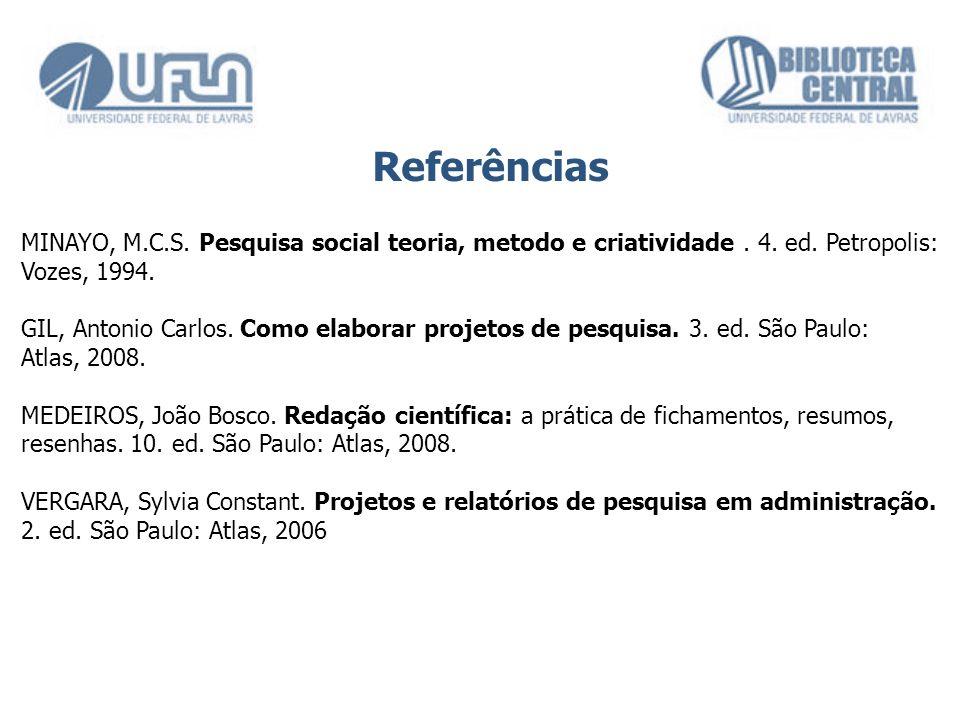 Referências MINAYO, M.C.S. Pesquisa social teoria, metodo e criatividade. 4. ed. Petropolis: Vozes, 1994. GIL, Antonio Carlos. Como elaborar projetos