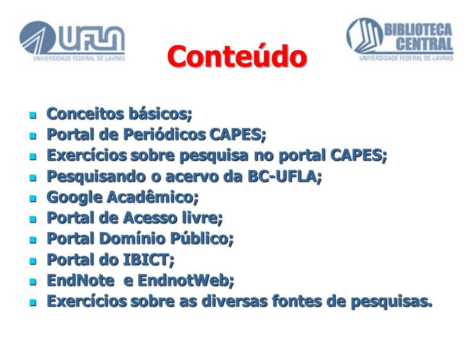 Conteúdo Conceitos básicos; Conceitos básicos; Portal de Periódicos CAPES; Portal de Periódicos CAPES; Exercícios sobre pesquisa no portal CAPES; Exer