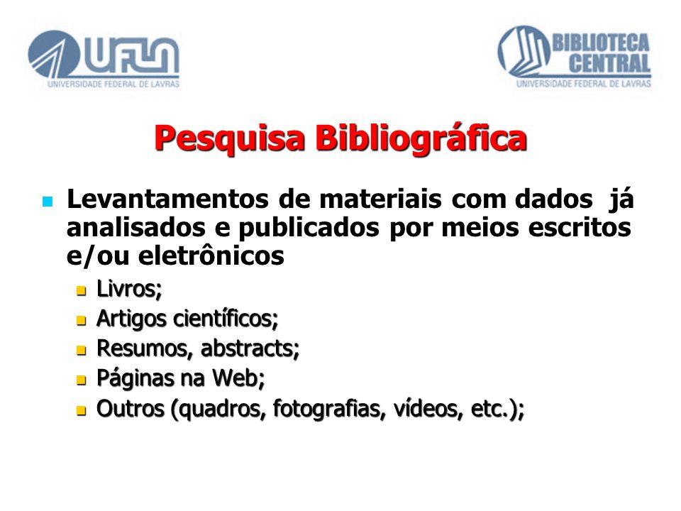 Pesquisa Bibliográfica Levantamentos de materiais com dados já analisados e publicados por meios escritos e/ou eletrônicos Livros; Livros; Artigos cie
