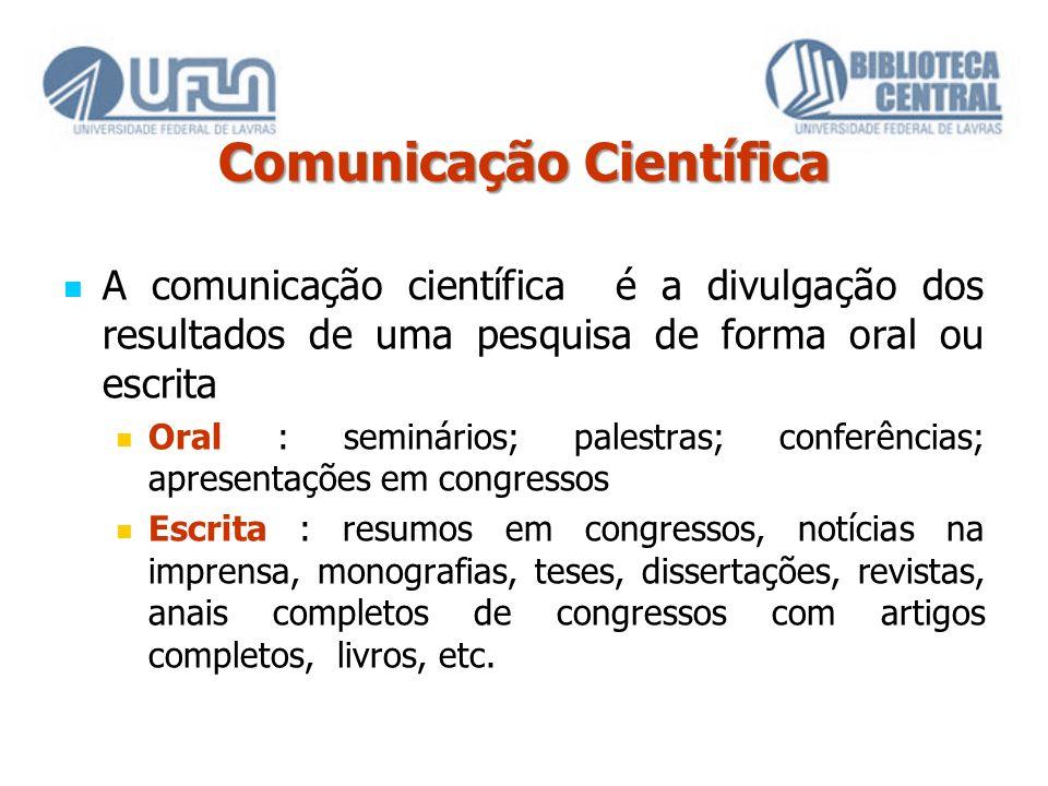 Comunicação Científica A comunicação científica é a divulgação dos resultados de uma pesquisa de forma oral ou escrita Oral : seminários; palestras; c