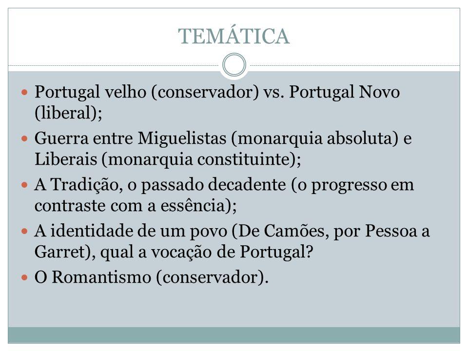 TEMÁTICA Portugal velho (conservador) vs. Portugal Novo (liberal); Guerra entre Miguelistas (monarquia absoluta) e Liberais (monarquia constituinte);