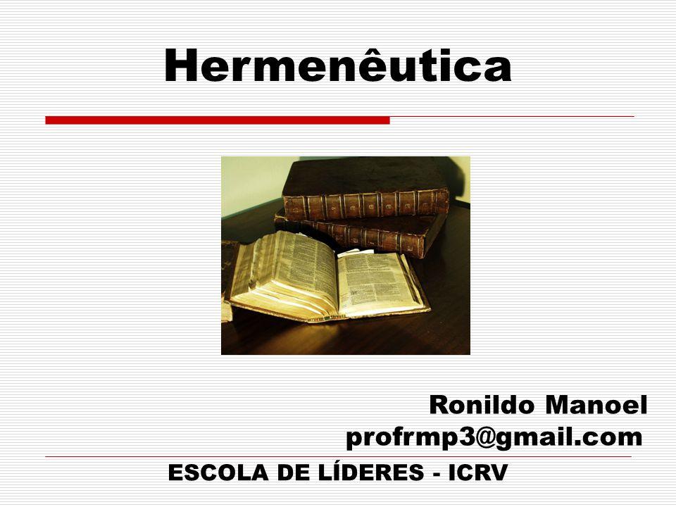 Hermenêutica Ronildo Manoel profrmp3@gmail.com ESCOLA DE LÍDERES - ICRV