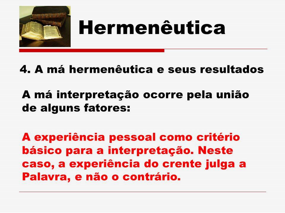 Hermenêutica A má interpretação ocorre pela união de alguns fatores: A experiência pessoal como critério básico para a interpretação.