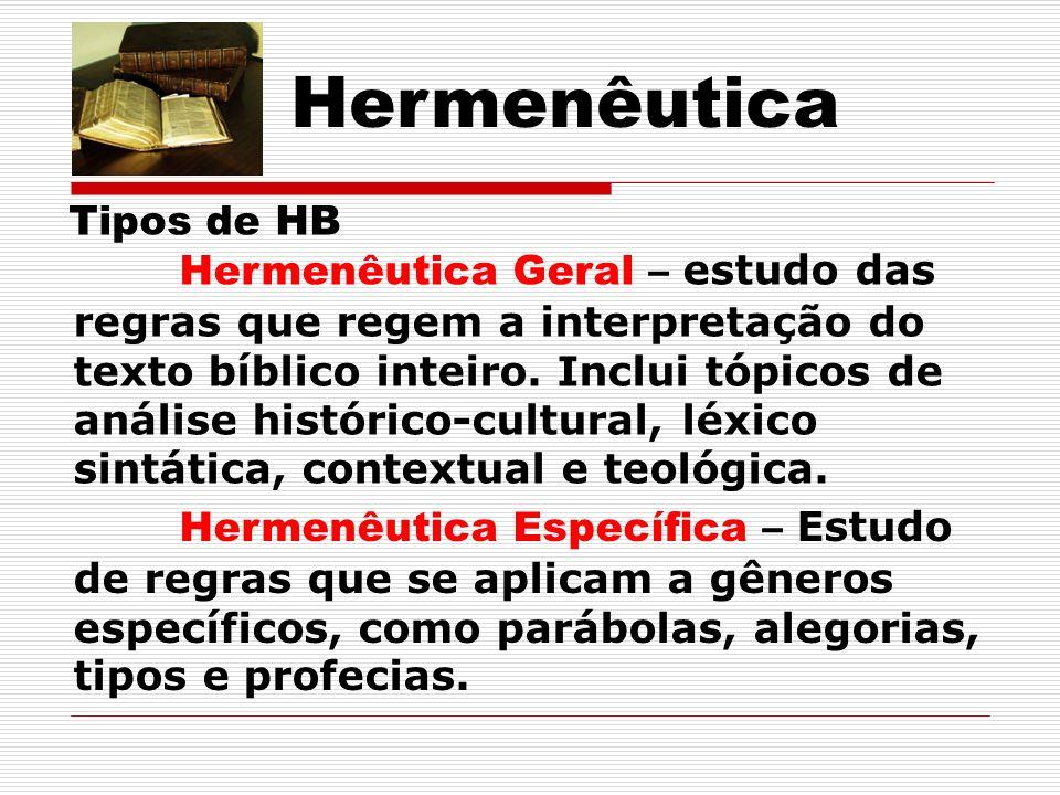 Hermenêutica Tipos de HB Hermenêutica Geral – estudo das regras que regem a interpretação do texto bíblico inteiro.