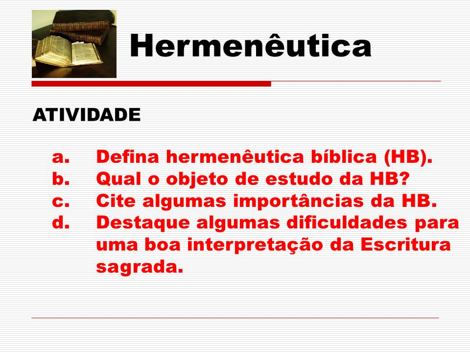 Hermenêutica ATIVIDADE a.Defina hermenêutica bíblica (HB).