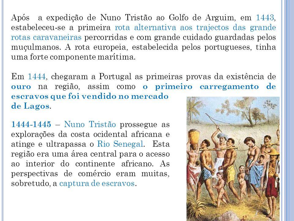 Após a expedição de Nuno Tristão ao Golfo de Arguim, em 1443, estabeleceu-se a primeira rota alternativa aos trajectos das grande rotas caravaneiras p