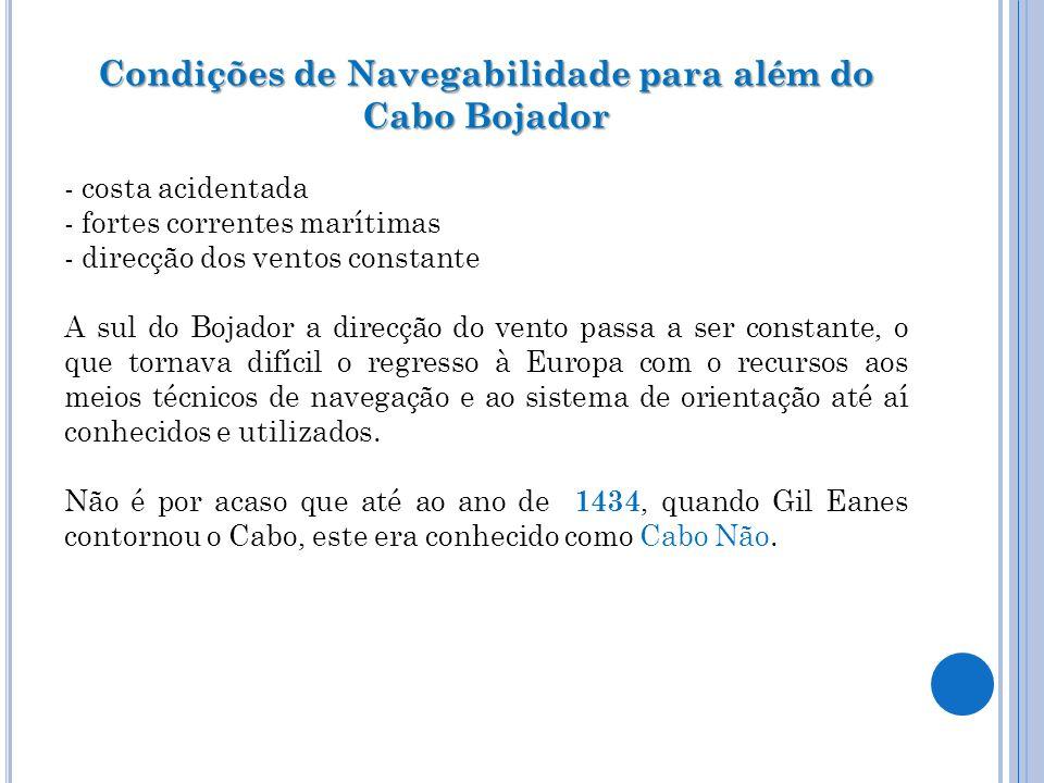 Condições de Navegabilidade para além do Cabo Bojador - costa acidentada - fortes correntes marítimas - direcção dos ventos constante A sul do Bojador