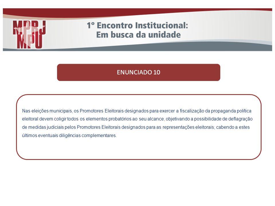 ENUNCIADO 10 Nas eleições municipais, os Promotores Eleitorais designados para exercer a fiscalização da propaganda política eleitoral devem coligir t
