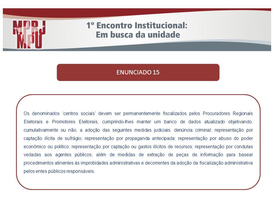 ENUNCIADO 15 Os denominados centros sociais devem ser permanentemente fiscalizados pelos Procuradores Regionais Eleitorais e Promotores Eleitorais, cu