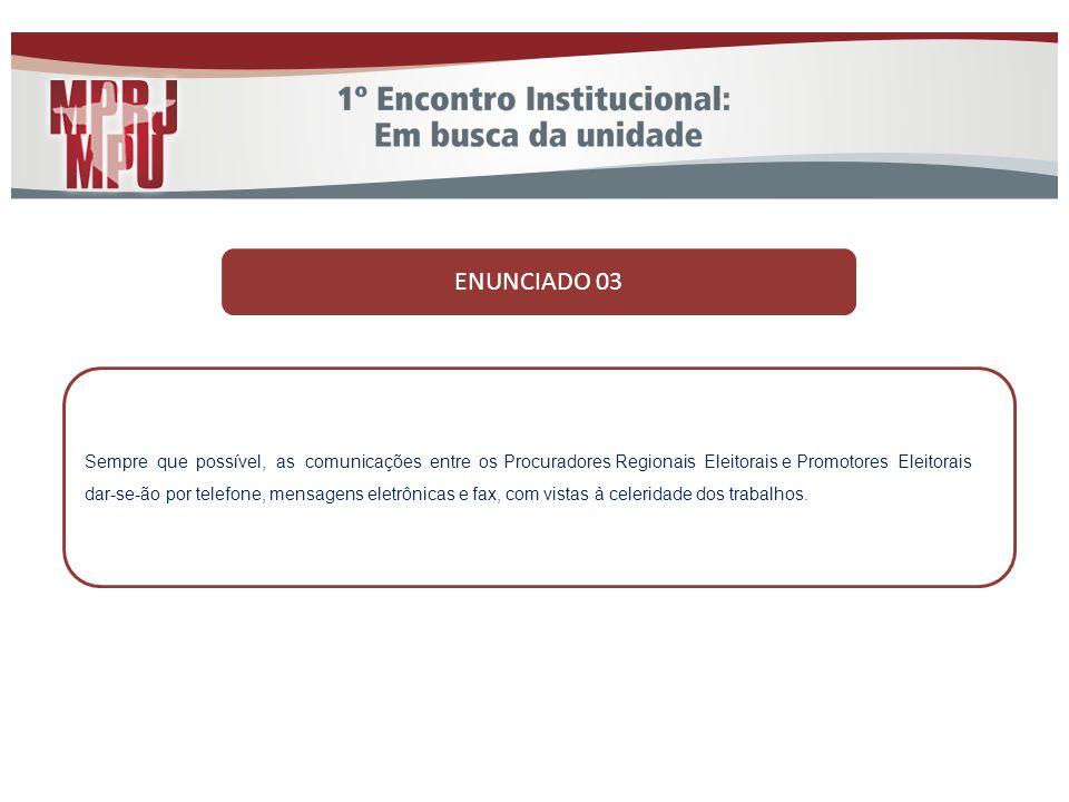 ENUNCIADO 03 Sempre que possível, as comunicações entre os Procuradores Regionais Eleitorais e Promotores Eleitorais dar-se-ão por telefone, mensagens