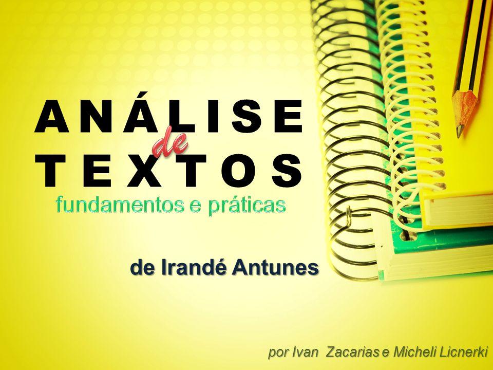 ANÁLISE TEXTOS de Irandé Antunes de Irandé Antunes por Ivan Zacarias e Micheli Licnerki por Ivan Zacarias e Micheli Licnerki
