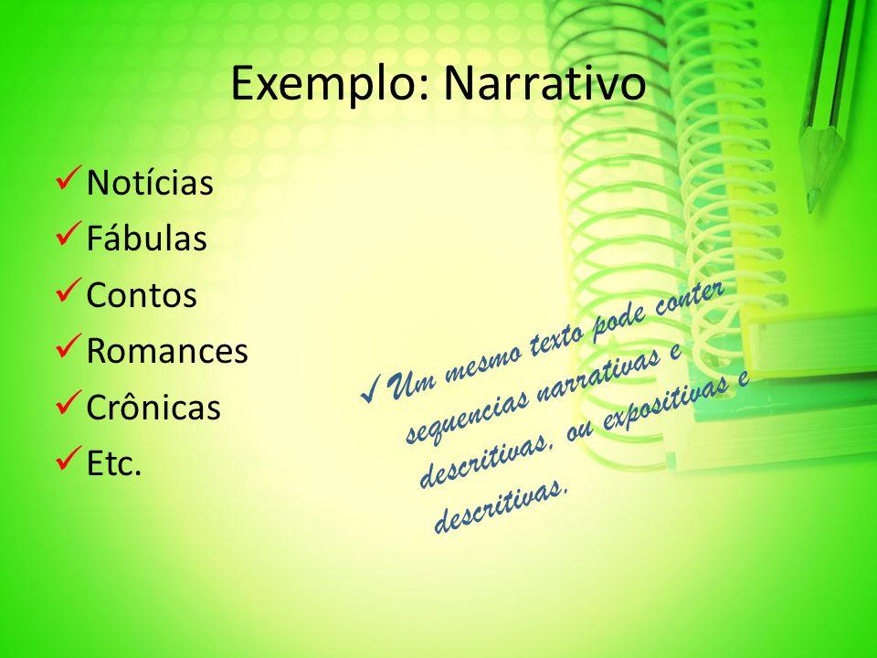 Exemplo: Narrativo Notícias Fábulas Contos Romances Crônicas Etc. Um mesmo texto pode conter sequencias narrativas e descritivas, ou expositivas e des