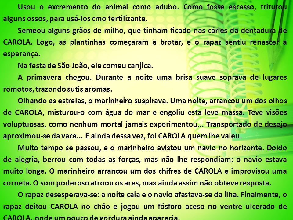Usou o excremento do animal como adubo.