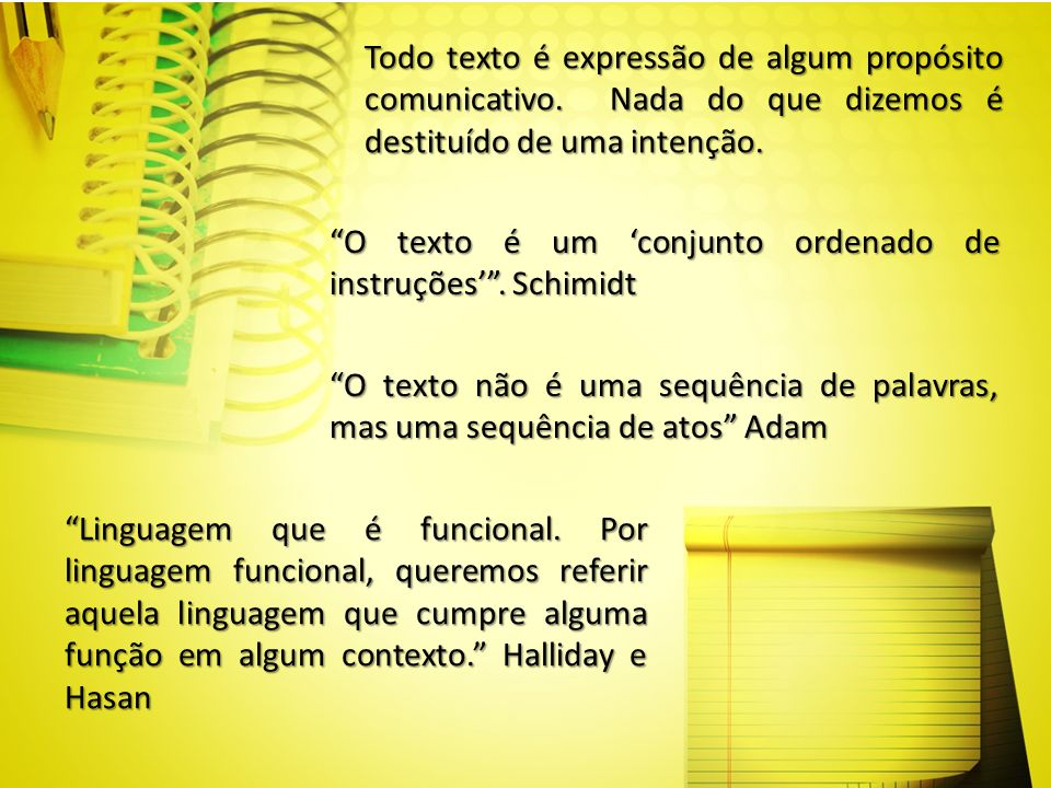 O texto é um conjunto ordenado de instruções. Schimidt O texto não é uma sequência de palavras, mas uma sequência de atos Adam Linguagem que é funcion