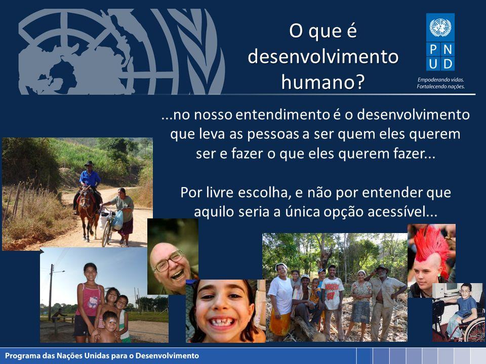 O que é desenvolvimento humano?...no nosso entendimento é o desenvolvimento que leva as pessoas a ser quem eles querem ser e fazer o que eles querem f