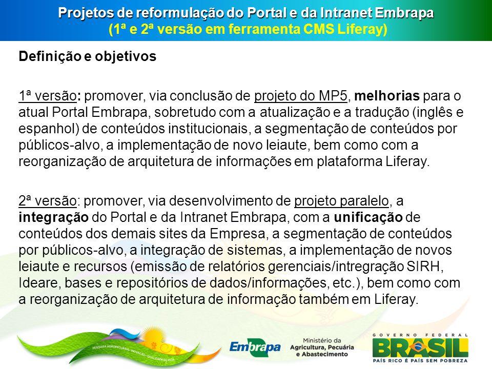 Projetos de reformulação do Portal e da Intranet Embrapa Projetos de reformulação do Portal e da Intranet Embrapa (1ª e 2ª versão em ferramenta CMS Li