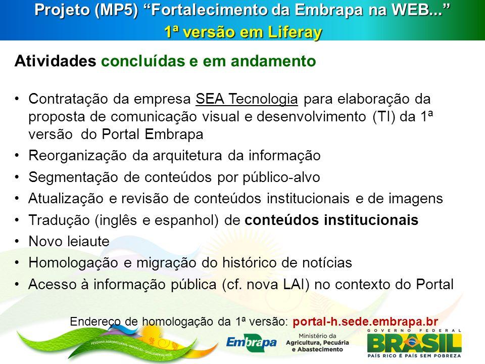Projeto (MP5) Fortalecimento da Embrapa na WEB... 1ª versão em Liferay Atividades concluídas e em andamento Contratação da empresa SEA Tecnologia para