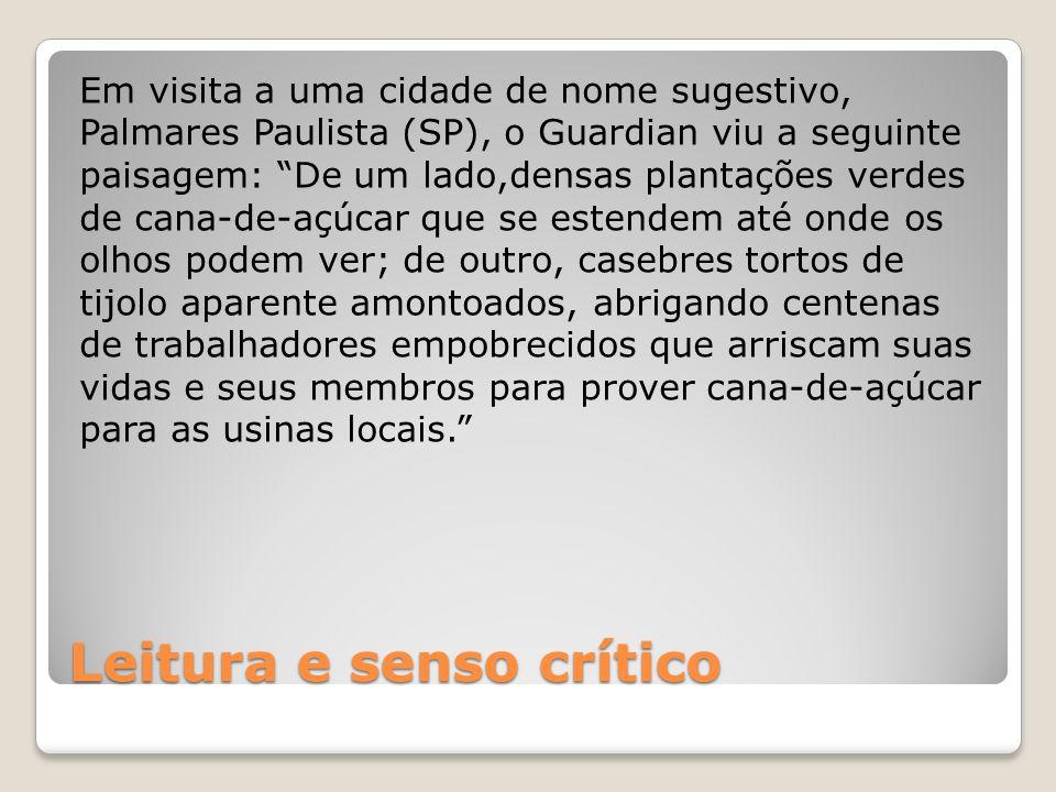 Leitura e senso crítico Em visita a uma cidade de nome sugestivo, Palmares Paulista (SP), o Guardian viu a seguinte paisagem: De um lado,densas planta