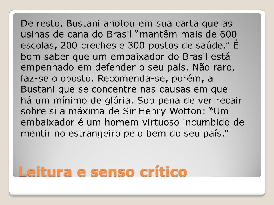 Leitura e senso crítico De resto, Bustani anotou em sua carta que as usinas de cana do Brasil mantêm mais de 600 escolas, 200 creches e 300 postos de