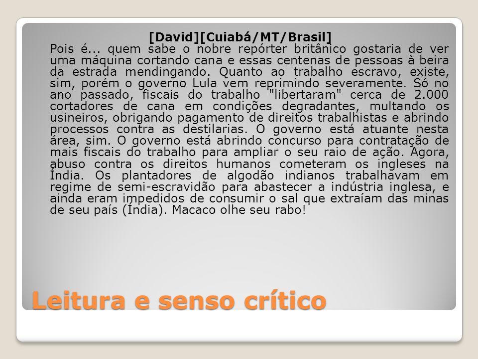 Leitura e senso crítico [David][Cuiabá/MT/Brasil] Pois é... quem sabe o nobre repórter britânico gostaria de ver uma máquina cortando cana e essas cen