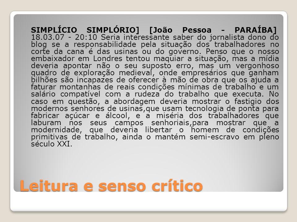 Leitura e senso crítico SIMPLÍCIO SIMPLÓRIO] [João Pessoa - PARAÍBA] 18.03.07 - 20:10 Seria interessante saber do jornalista dono do blog se a respons