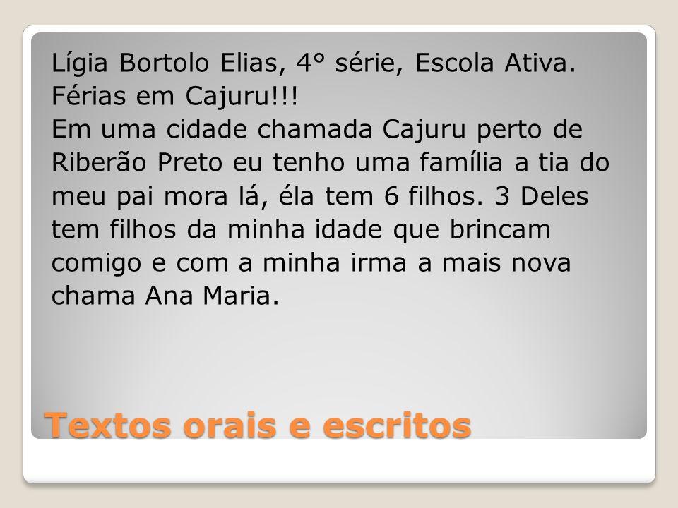 Textos orais e escritos Lígia Bortolo Elias, 4° série, Escola Ativa. Férias em Cajuru!!! Em uma cidade chamada Cajuru perto de Riberão Preto eu tenho