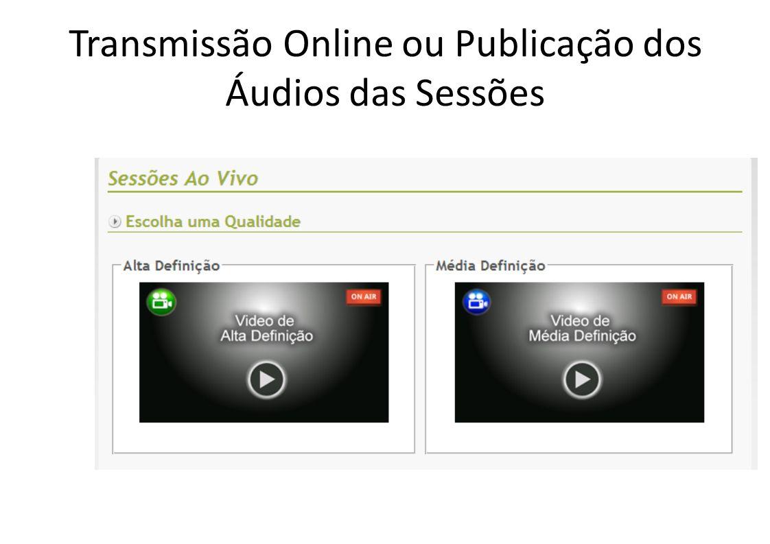 Transmissão Online ou Publicação dos Áudios das Sessões