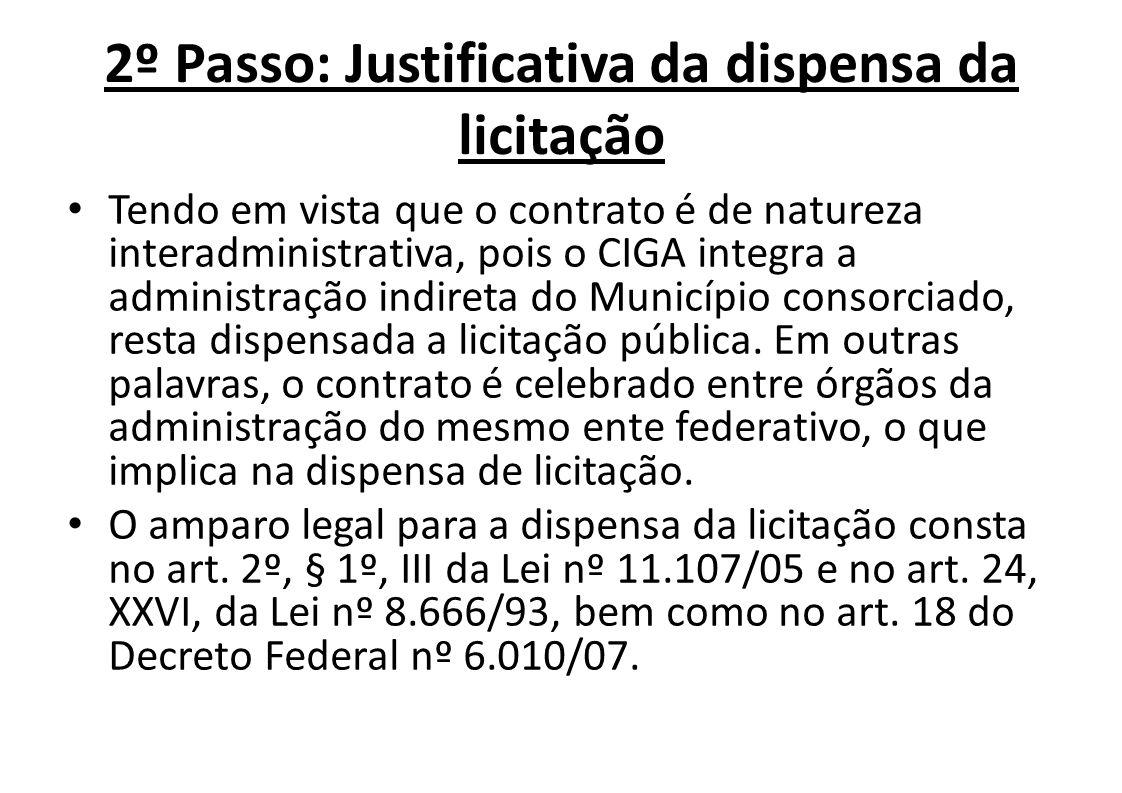 2º Passo: Justificativa da dispensa da licitação Tendo em vista que o contrato é de natureza interadministrativa, pois o CIGA integra a administração