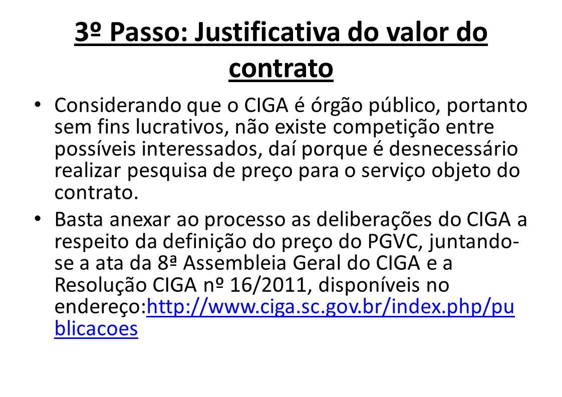 3º Passo: Justificativa do valor do contrato Considerando que o CIGA é órgão público, portanto sem fins lucrativos, não existe competição entre possív