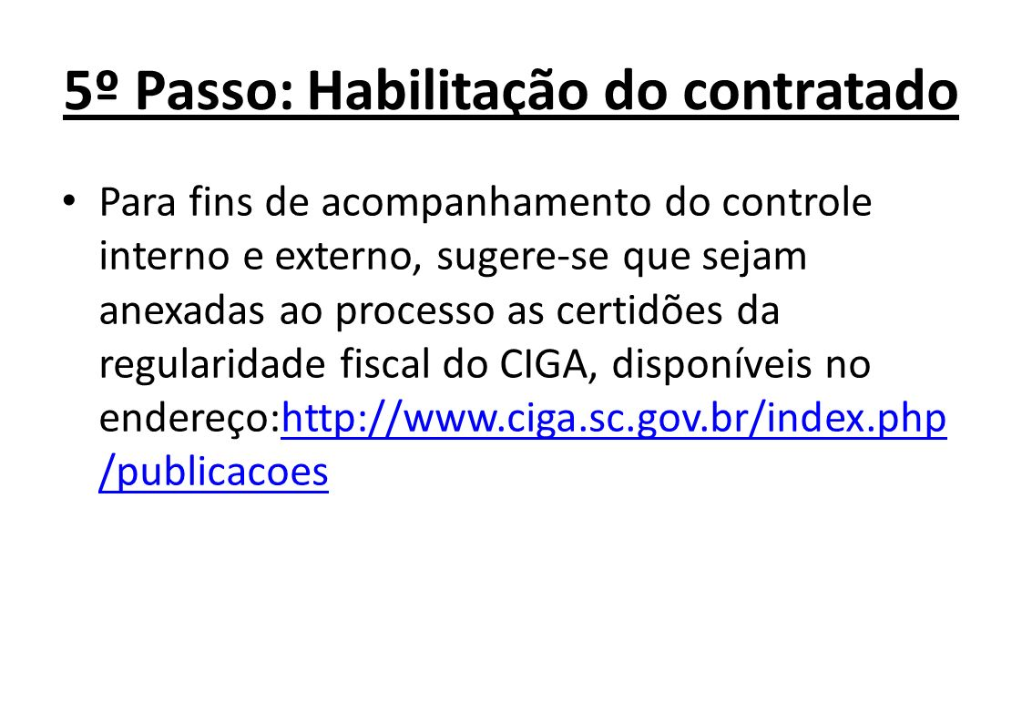5º Passo: Habilitação do contratado Para fins de acompanhamento do controle interno e externo, sugere-se que sejam anexadas ao processo as certidões d