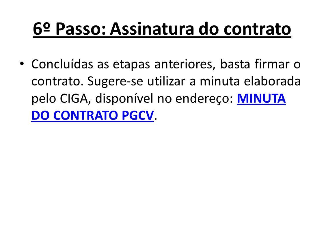 6º Passo: Assinatura do contrato Concluídas as etapas anteriores, basta firmar o contrato. Sugere-se utilizar a minuta elaborada pelo CIGA, disponível