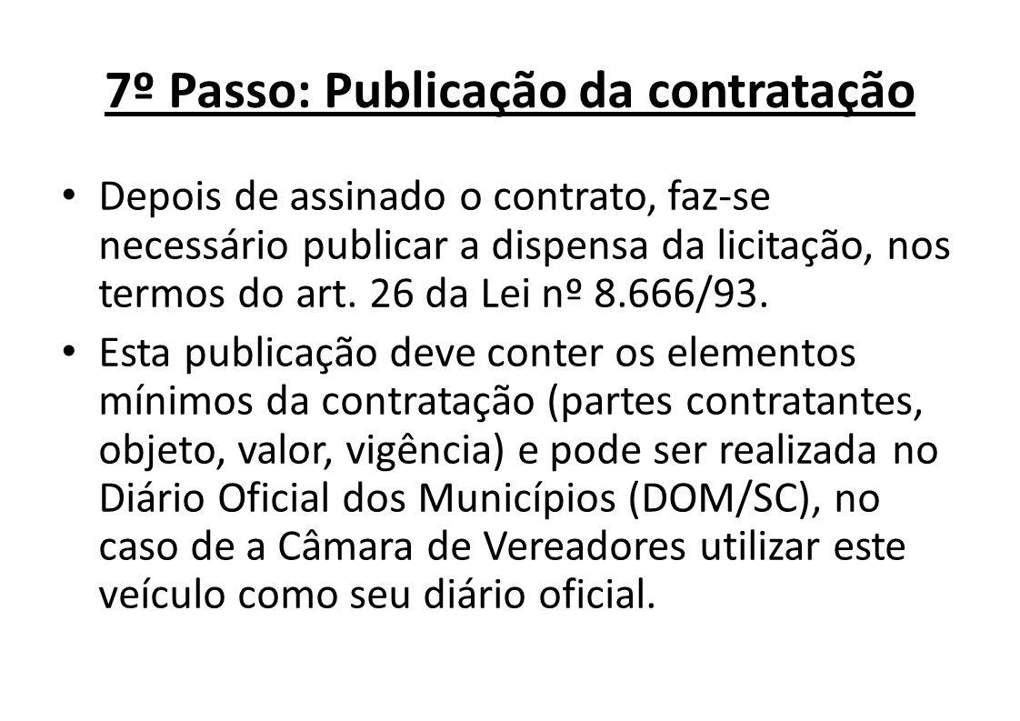 7º Passo: Publicação da contratação Depois de assinado o contrato, faz-se necessário publicar a dispensa da licitação, nos termos do art. 26 da Lei nº