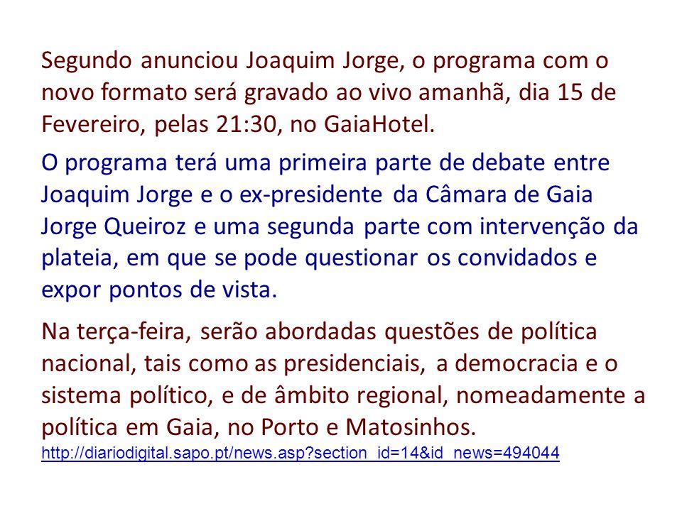 Segundo anunciou Joaquim Jorge, o programa com o novo formato será gravado ao vivo amanhã, dia 15 de Fevereiro, pelas 21:30, no GaiaHotel. O programa