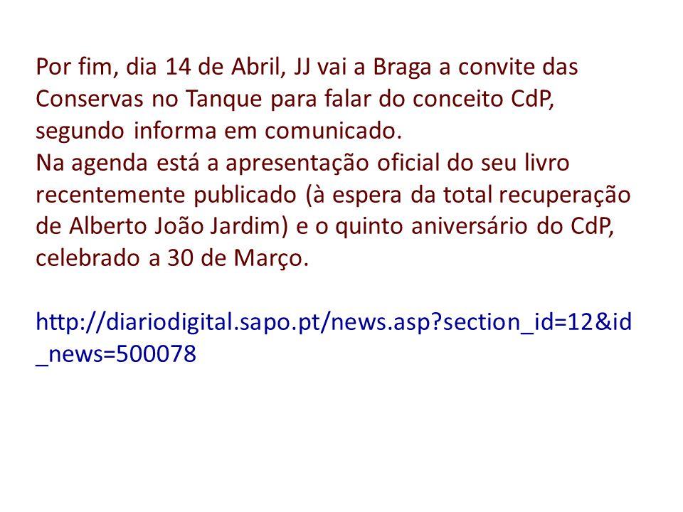 Por fim, dia 14 de Abril, JJ vai a Braga a convite das Conservas no Tanque para falar do conceito CdP, segundo informa em comunicado. Na agenda está a