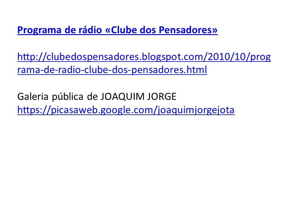 Programa de rádio «Clube dos Pensadores» http://clubedospensadores.blogspot.com/2010/10/prog rama-de-radio-clube-dos-pensadores.html Galeria pública d