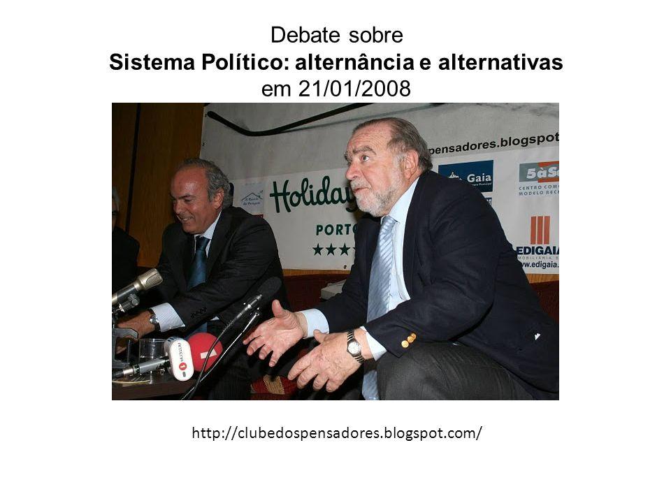 Debate sobre Sistema Político: alternância e alternativas em 21/01/2008 http://clubedospensadores.blogspot.com/
