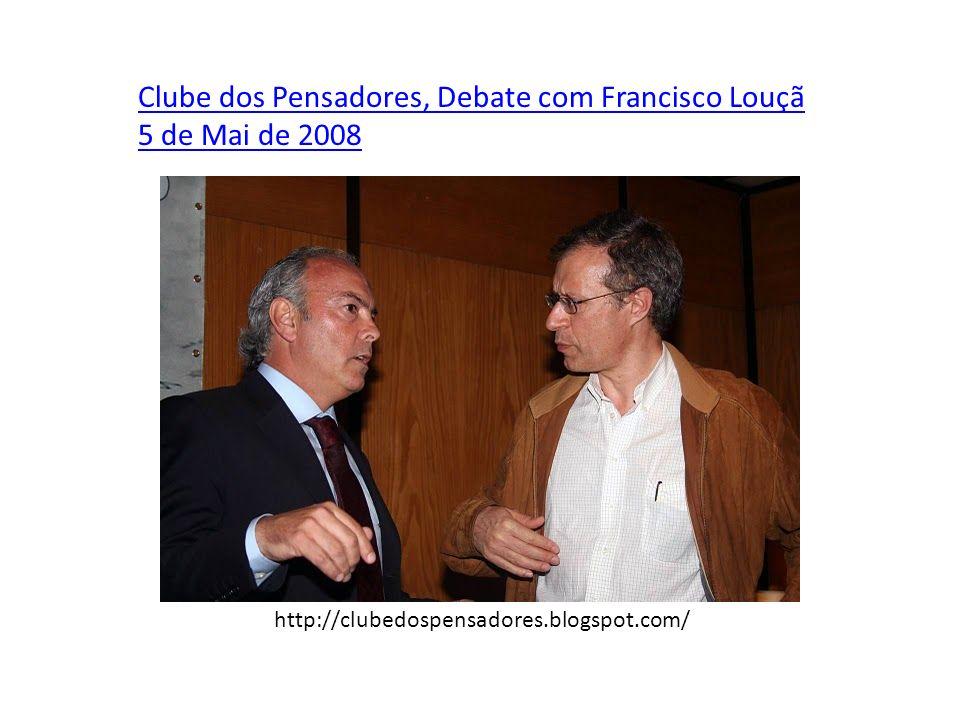 Clube dos Pensadores, Debate com Francisco Louçã 5 de Mai de 2008 http://clubedospensadores.blogspot.com/