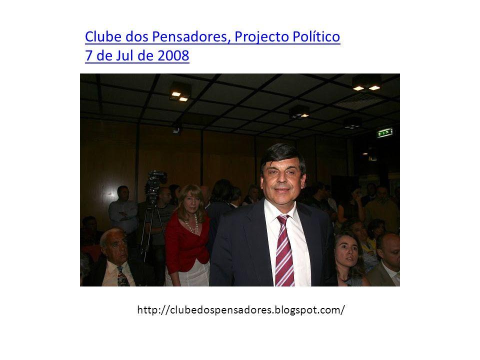 Clube dos Pensadores, Projecto Político 7 de Jul de 2008 http://clubedospensadores.blogspot.com/