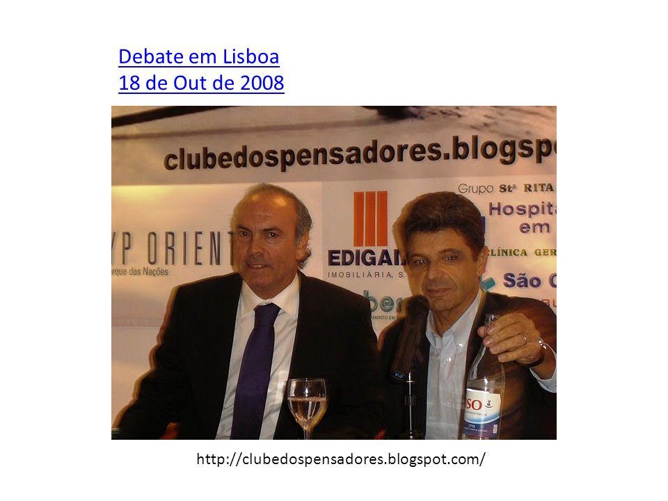 Debate em Lisboa 18 de Out de 2008 http://clubedospensadores.blogspot.com/