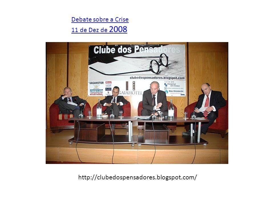 Debate sobre a Crise 11 de Dez de 2008 http://clubedospensadores.blogspot.com/