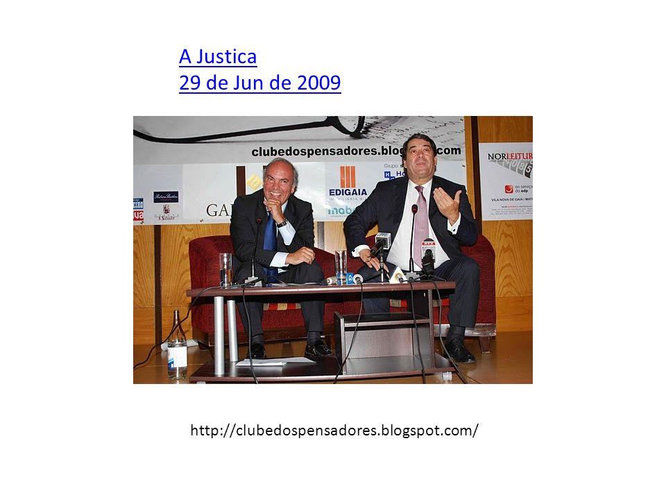 A Justica 29 de Jun de 2009 http://clubedospensadores.blogspot.com/