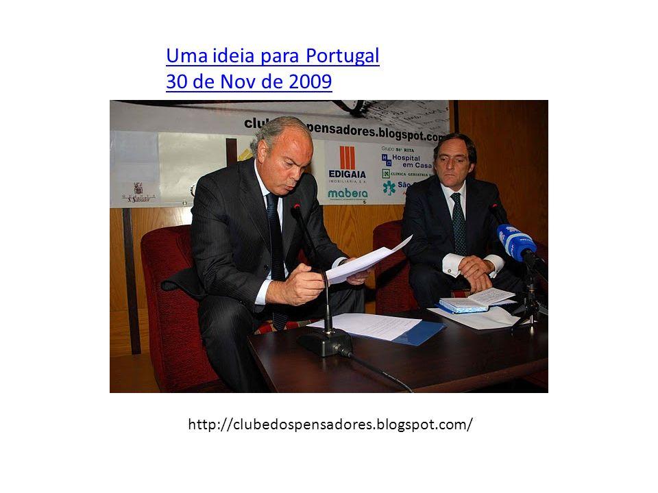 Uma ideia para Portugal 30 de Nov de 2009 http://clubedospensadores.blogspot.com/
