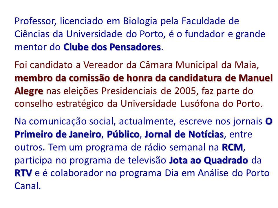 Clube dos Pensadores Professor, licenciado em Biologia pela Faculdade de Ciências da Universidade do Porto, é o fundador e grande mentor do Clube dos