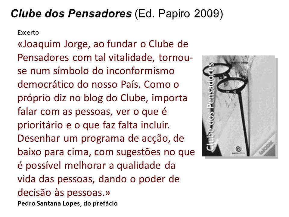 Clube dos Pensadores (Ed. Papiro 2009) Excerto «Joaquim Jorge, ao fundar o Clube de Pensadores com tal vitalidade, tornou- se num símbolo do inconform