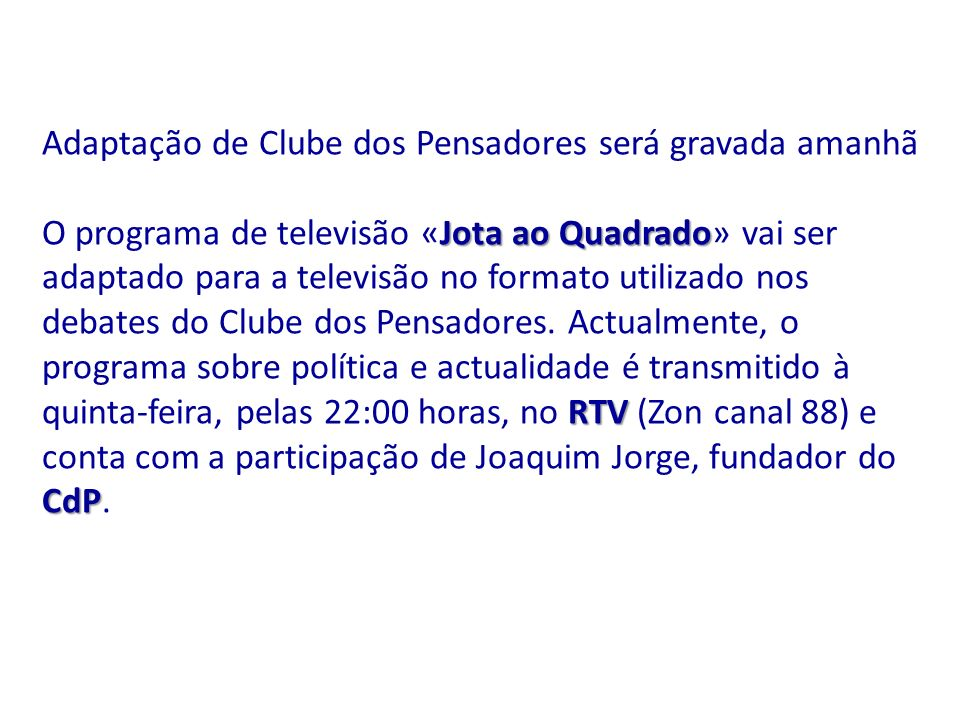 Adaptação de Clube dos Pensadores será gravada amanhã Jota ao Quadrado RTV CdP O programa de televisão «Jota ao Quadrado» vai ser adaptado para a tele