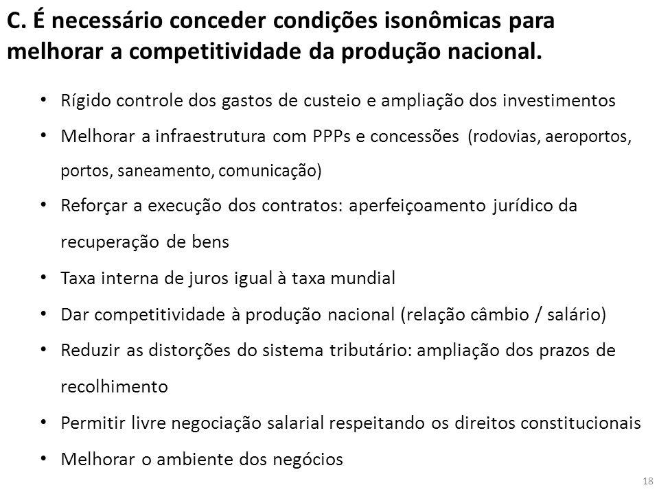 C.É necessário conceder condições isonômicas para melhorar a competitividade da produção nacional.