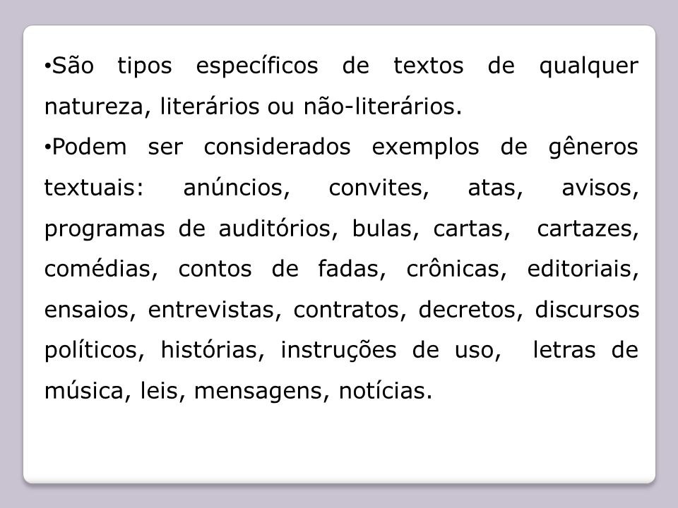 São tipos específicos de textos de qualquer natureza, literários ou não-literários. Podem ser considerados exemplos de gêneros textuais: anúncios, con